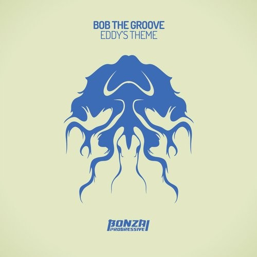 BOB THE GROOVE – EDDY'S THEME (BONZAI PROGRESSIVE)