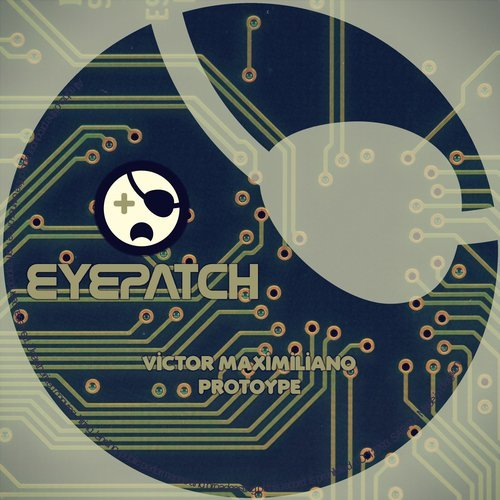 VICTOR MAXIMILIANO – PROTOTYPE (EYEPATCH RECORDINGS)