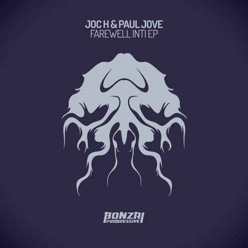 JOC H & PAUL JOVE – FAREWELL INTI EP (BONZAI PROGRESSIVE)